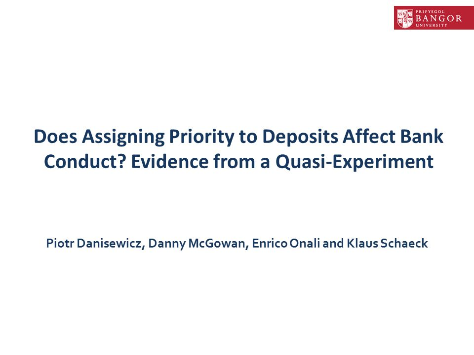Does Assigning Priority to Deposits Affect Bank Conduct? Evidence from a Quasi-Experiment Piotr Danisewicz, Danny McGowan, Enrico Onali and Klaus Scha