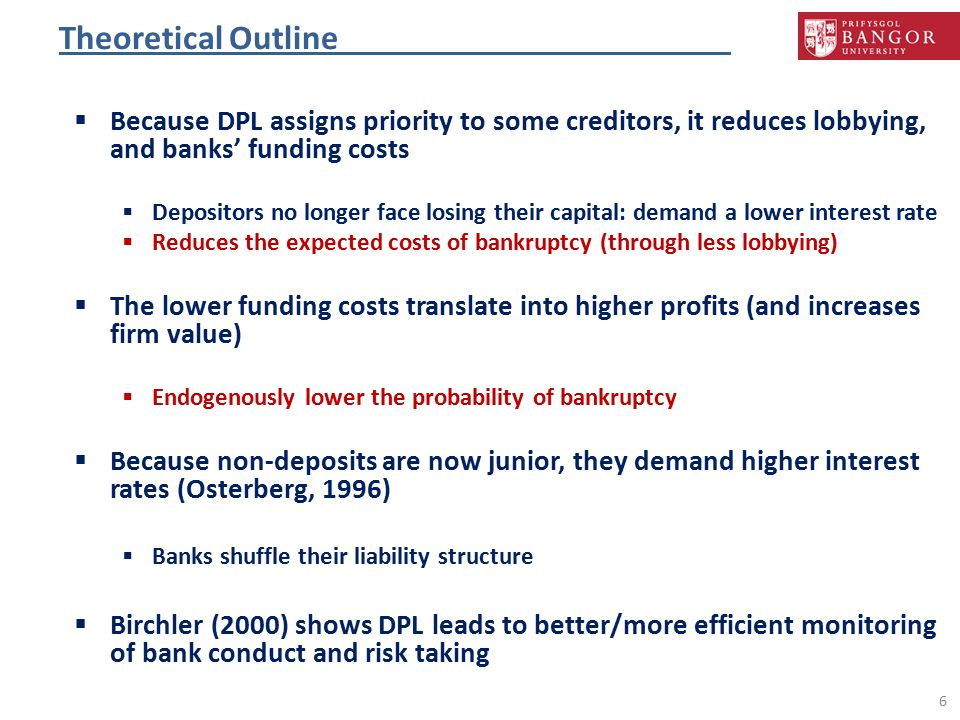 Theoretical Outline 6  Because DPL assigns priority to some creditors, it reduces lobbying, and banks' funding costs  Depositors no longer face losi