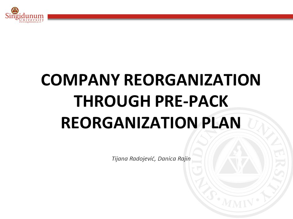 COMPANY REORGANIZATION THROUGH PRE-PACK REORGANIZATION PLAN Tijana Radojević, Danica Rajin