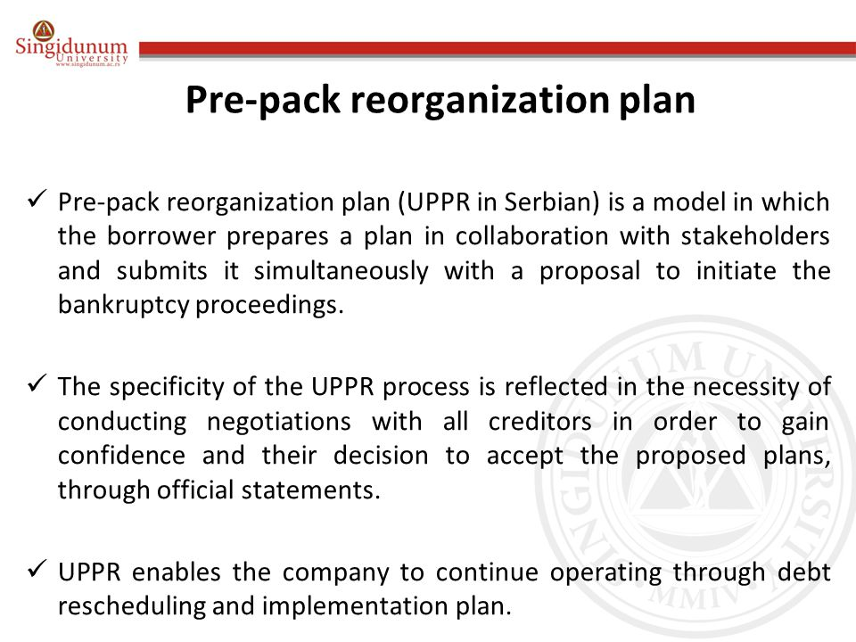 Pre-pack reorganization plan Pre-pack reorganization plan (UPPR in Serbian) is a model in which the borrower prepares a plan in collaboration with sta