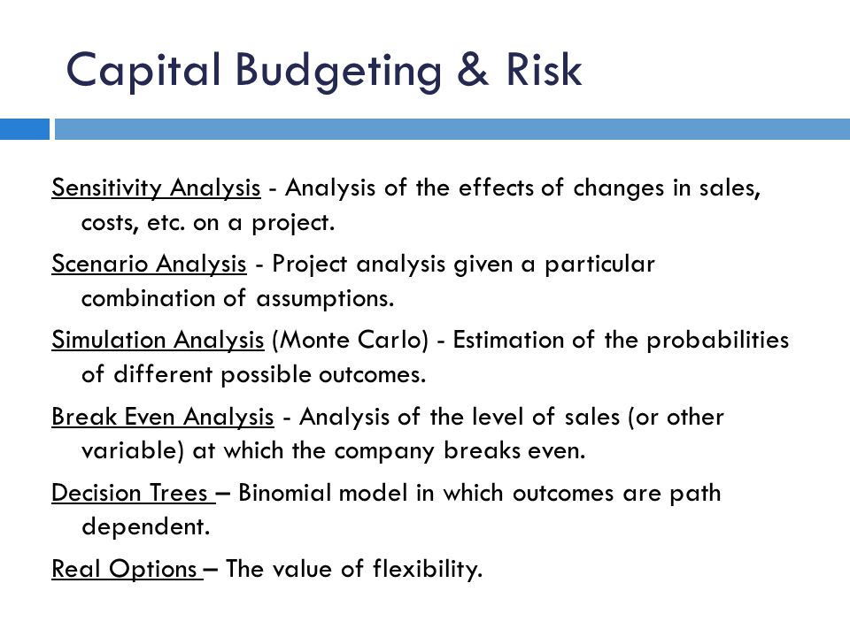 Capital Budgeting & Risk Sensitivity Analysis - Analysis of the effects of changes in sales, costs, etc.
