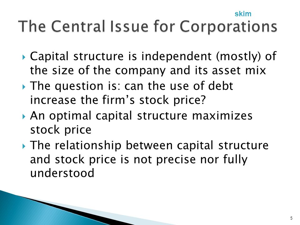  Capital structure is independent (mostly) of the size of the company and its asset mix  The question is: can the use of debt increase the firm's st