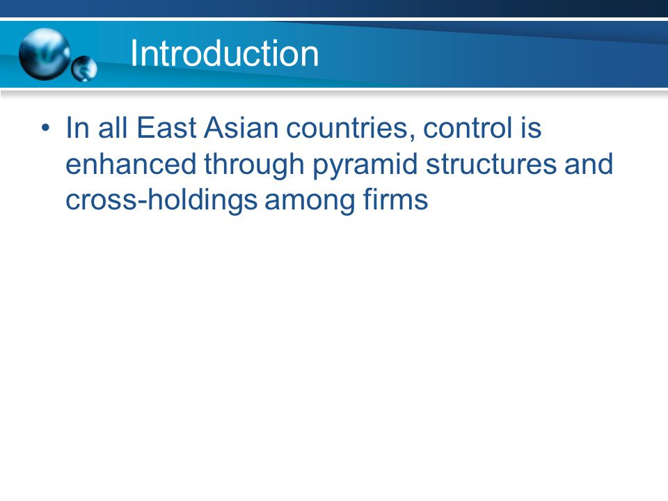 Introduction In all East Asian countries, control is enhanced through pyramid structures and cross-holdings among firms