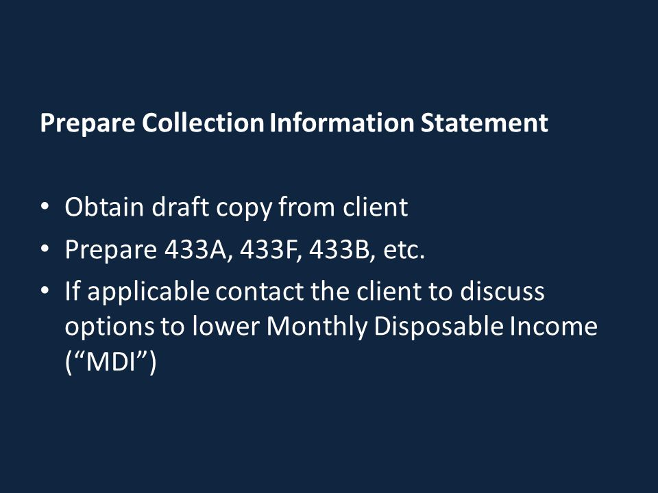 Prepare Collection Information Statement Obtain draft copy from client Prepare 433A, 433F, 433B, etc. If applicable contact the client to discuss opti