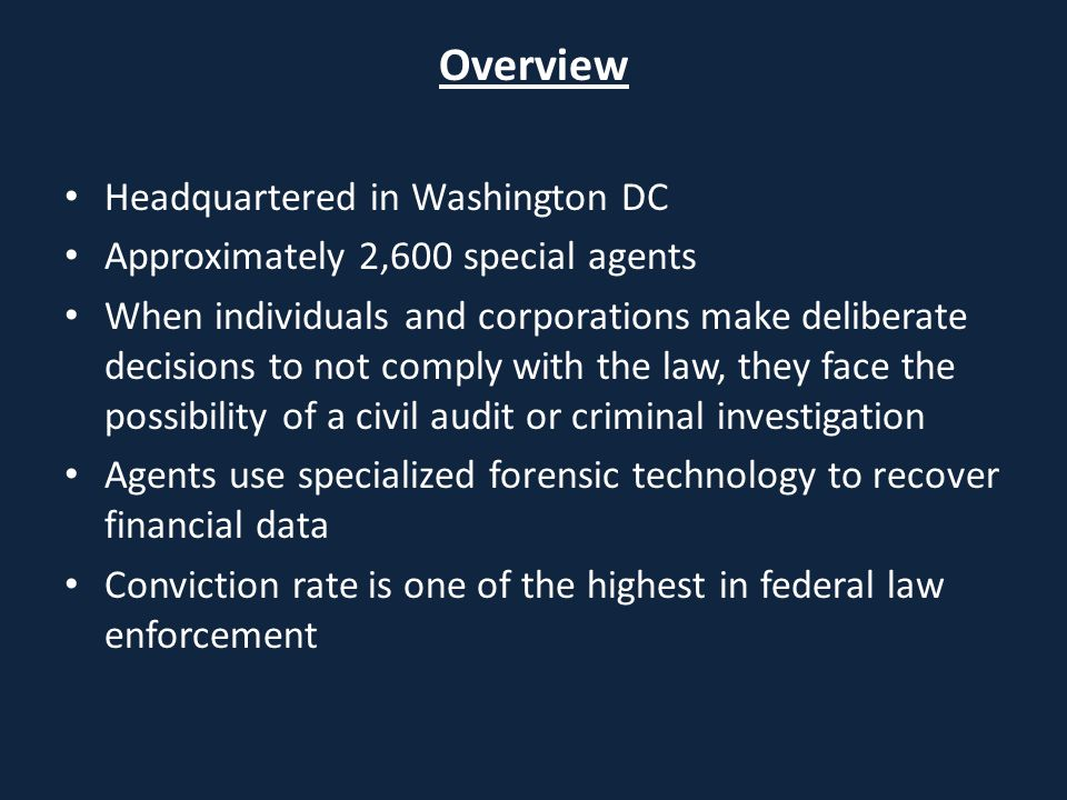 Overview Headquartered in Washington DC Approximately 2,600 special agents When individuals and corporations make deliberate decisions to not comply w