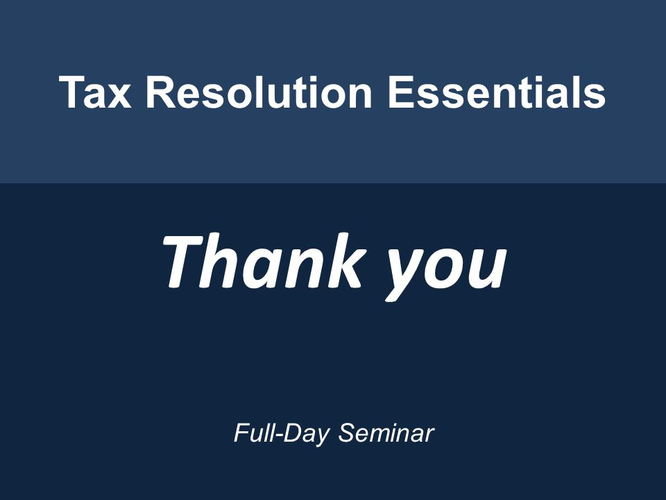Tax Resolution Essentials Full-Day Seminar Thank you