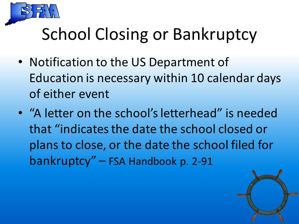 "School Closing or Bankruptcy Notification to the US Department of Education is necessary within 10 calendar days of either event ""A letter on the scho"