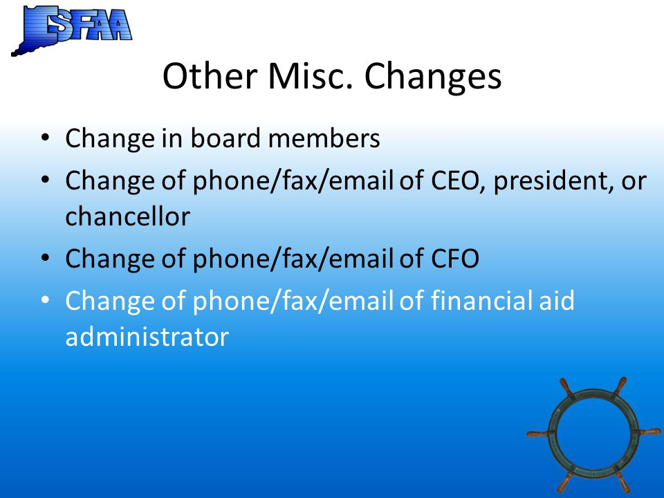 Other Misc. Changes Change in board members Change of phone/fax/email of CEO, president, or chancellor Change of phone/fax/email of CFO Change of phon