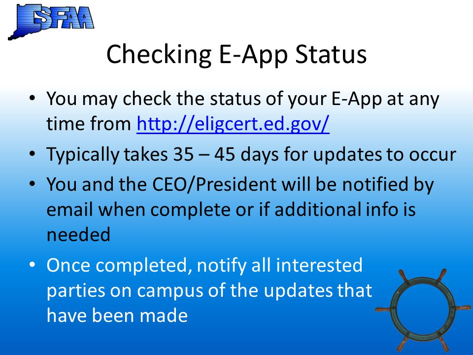 Checking E-App Status You may check the status of your E-App at any time from http://eligcert.ed.gov/http://eligcert.ed.gov/ Typically takes 35 – 45 d