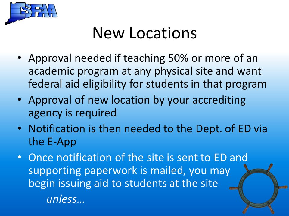 New Locations Approval needed if teaching 50% or more of an academic program at any physical site and want federal aid eligibility for students in tha