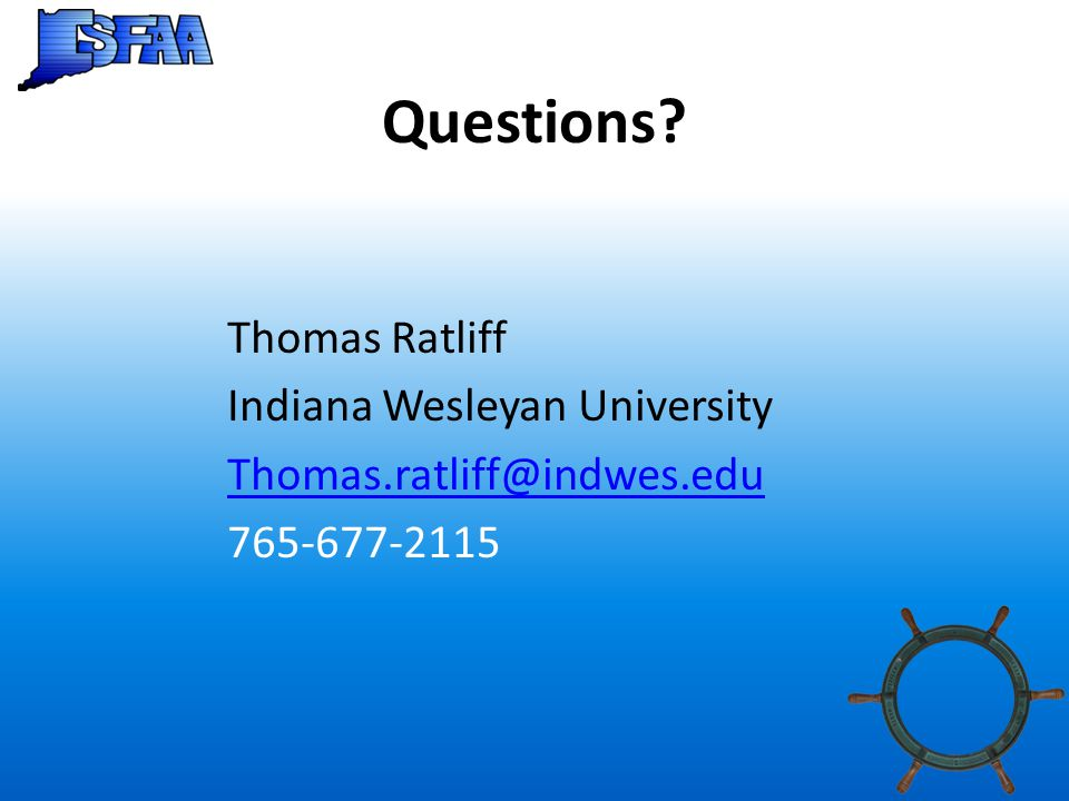 Questions? Thomas Ratliff Indiana Wesleyan University Thomas.ratliff@indwes.edu 765-677-2115
