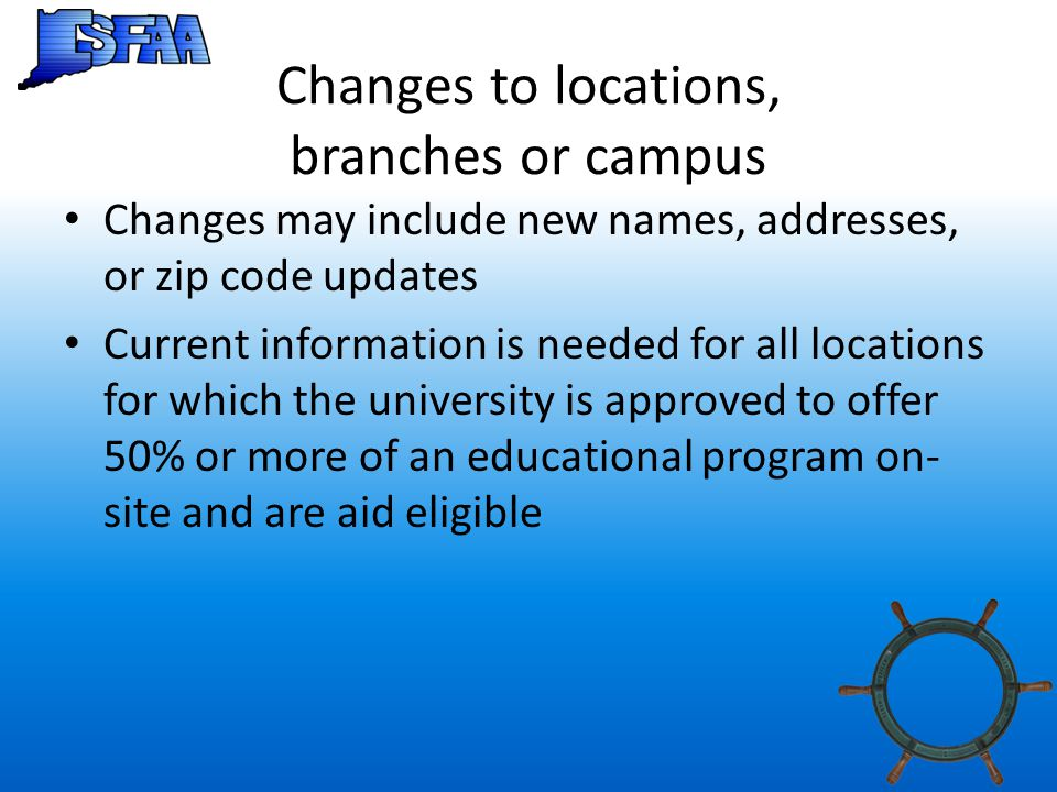 Changes to locations, branches or campus Changes may include new names, addresses, or zip code updates Current information is needed for all locations