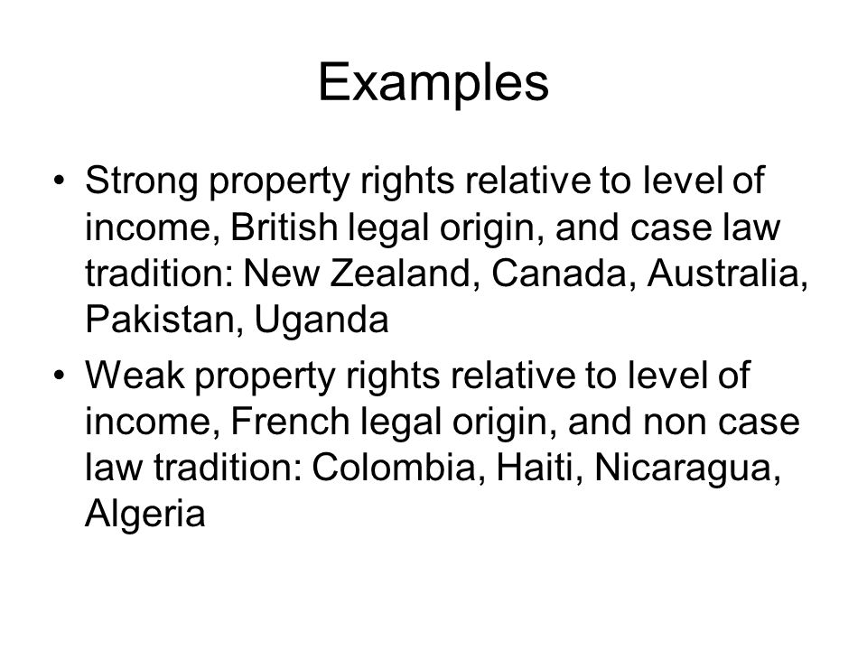Examples Strong property rights relative to level of income, British legal origin, and case law tradition: New Zealand, Canada, Australia, Pakistan, U