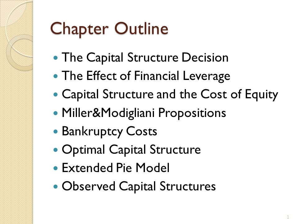 Observed Capital Structures Capital structure differ by industry There is a connection between different industry's operating characteristics and capital structure Firms and lenders look at the industry's debt/equity ratio as a guide 32