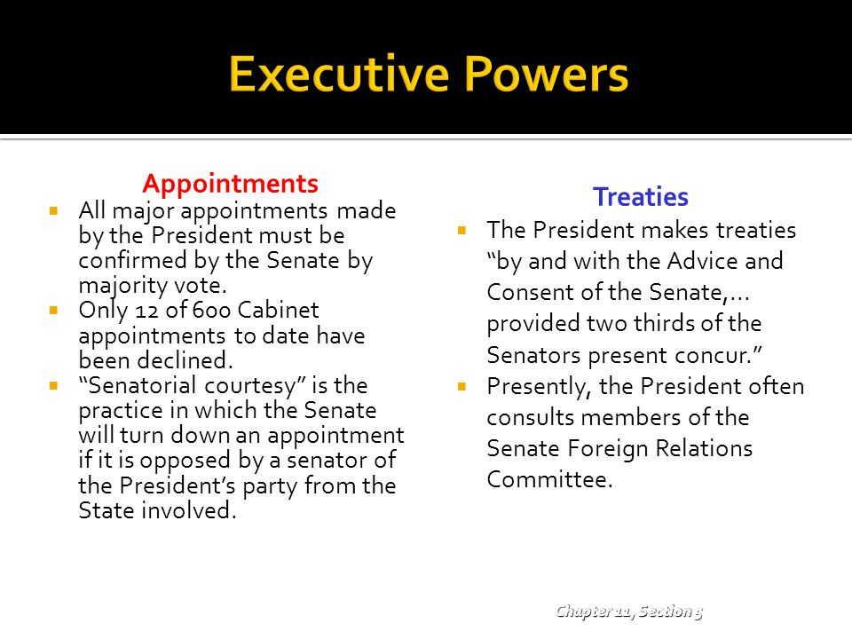 Appointments  All major appointments made by the President must be confirmed by the Senate by majority vote.  Only 12 of 600 Cabinet appointments to