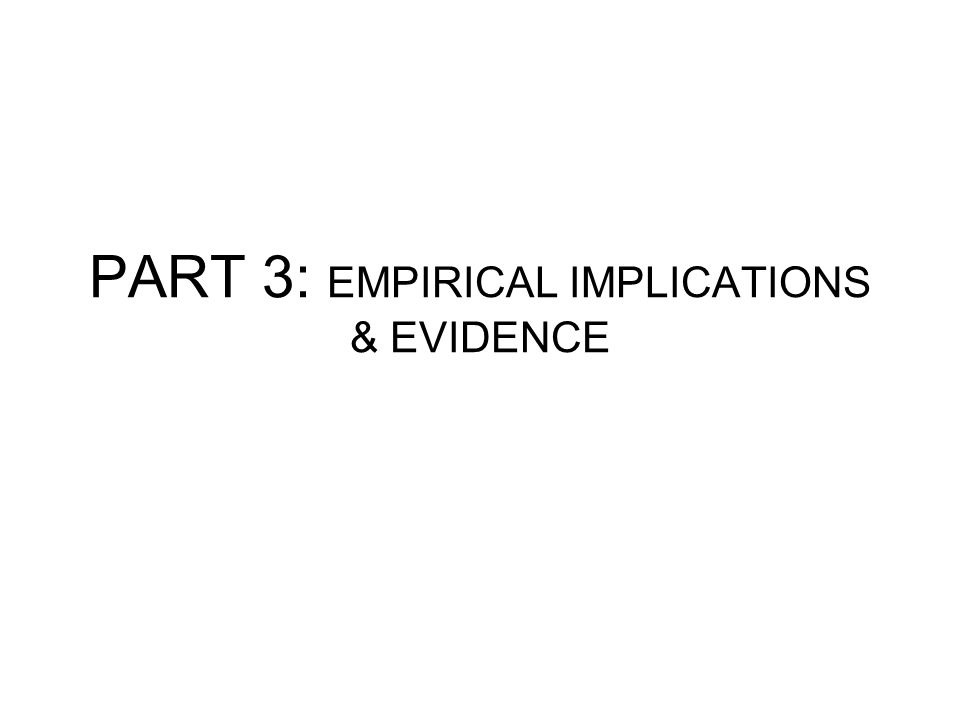 PART 3: EMPIRICAL IMPLICATIONS & EVIDENCE