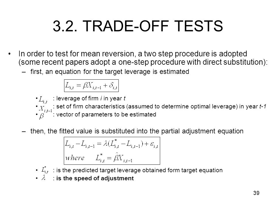 39 3.2. TRADE-OFF TESTS In order to test for mean reversion, a two step procedure is adopted (some recent papers adopt a one-step procedure with direc
