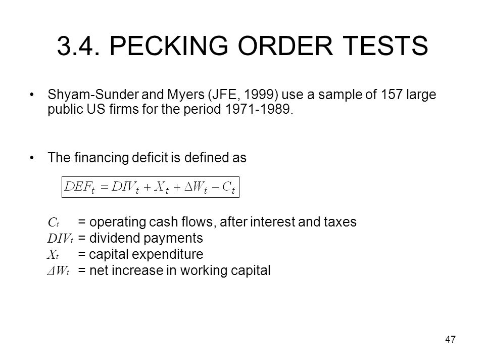 47 Shyam-Sunder and Myers (JFE, 1999) use a sample of 157 large public US firms for the period 1971-1989.