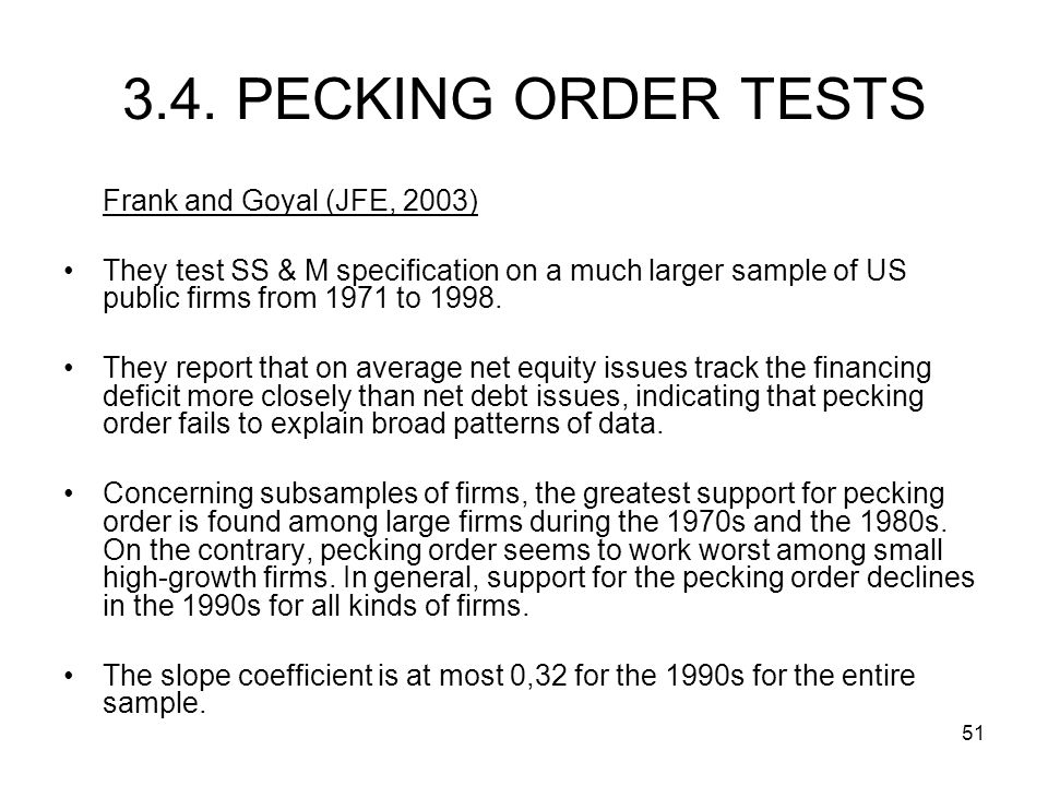 51 Frank and Goyal (JFE, 2003) They test SS & M specification on a much larger sample of US public firms from 1971 to 1998.