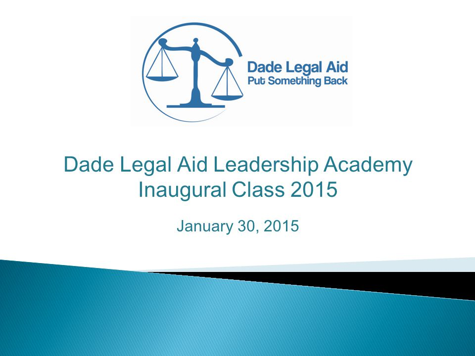 Dade Legal Aid Leadership Academy Inaugural Class 2015 January 30, 2015