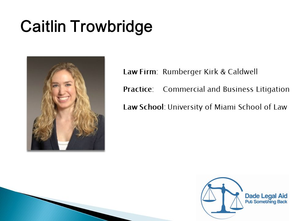 Caitlin Trowbridge Law Firm: Rumberger Kirk & Caldwell Practice: Commercial and Business Litigation Law School: University of Miami School of Law