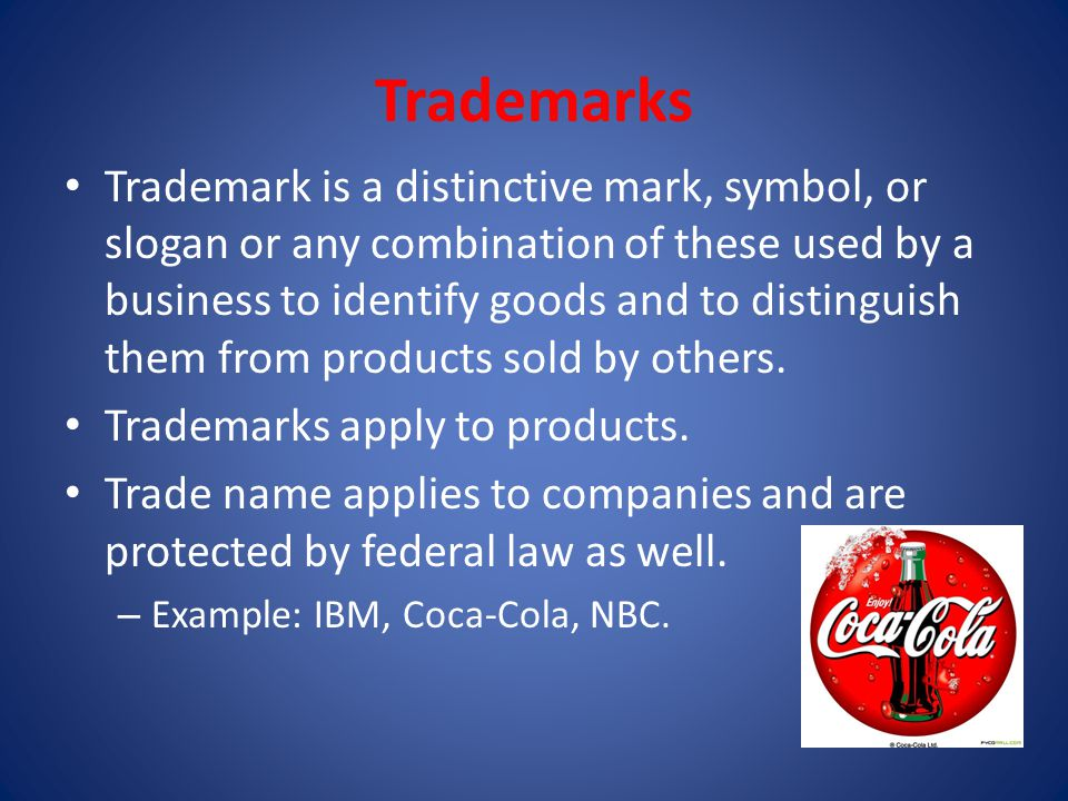 Trademarks Trademark is a distinctive mark, symbol, or slogan or any combination of these used by a business to identify goods and to distinguish them