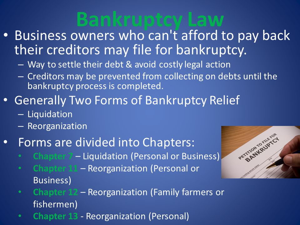 Bankruptcy Law Business owners who can't afford to pay back their creditors may file for bankruptcy. – Way to settle their debt & avoid costly legal a