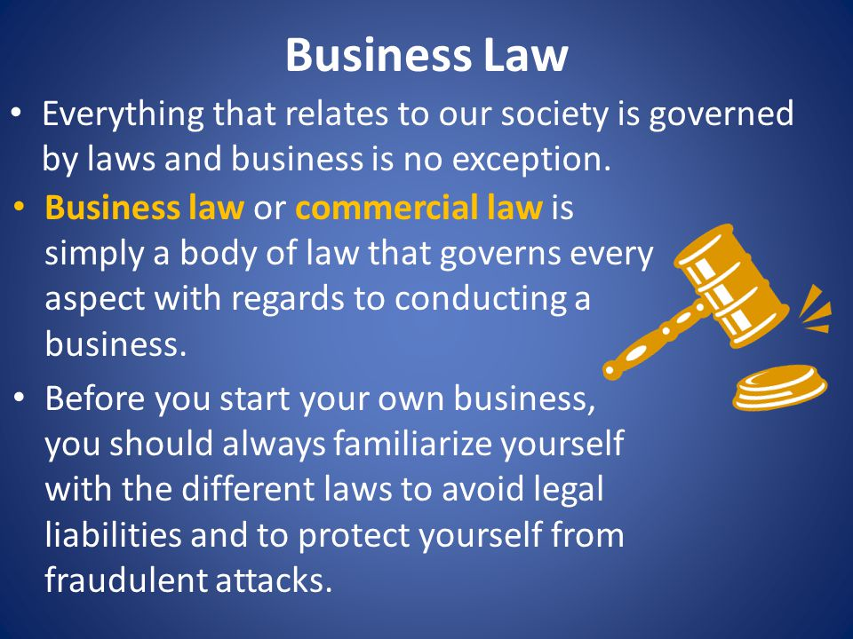 Business Law Everything that relates to our society is governed by laws and business is no exception. Business law or commercial law is simply a body