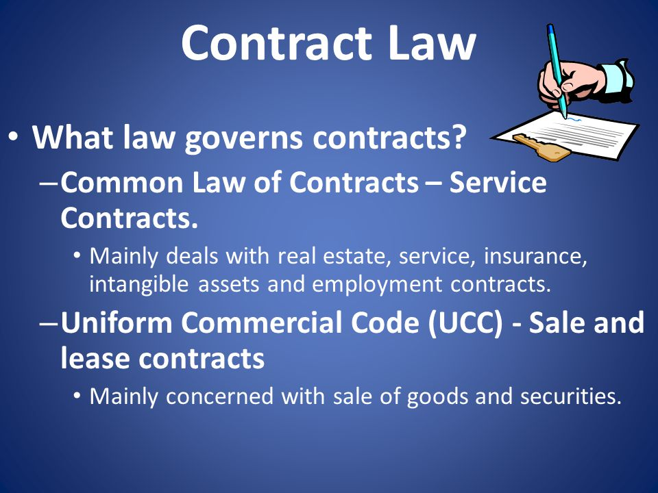 Contract Law What law governs contracts? – Common Law of Contracts – Service Contracts. Mainly deals with real estate, service, insurance, intangible