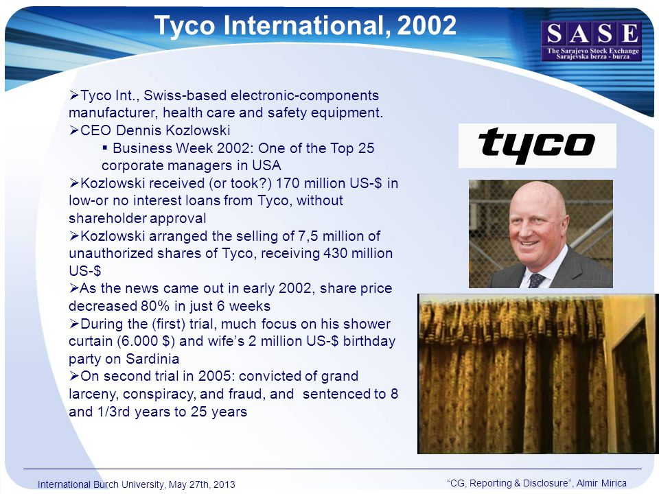 Tyco International, 2002 CG, Reporting & Disclosure , Almir Mirica International Burch University, May 27th, 2013  Tyco Int., Swiss-based electronic-components manufacturer, health care and safety equipment.
