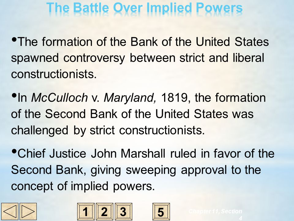 The formation of the Bank of the United States spawned controversy between strict and liberal constructionists. In McCulloch v. Maryland, 1819, the fo