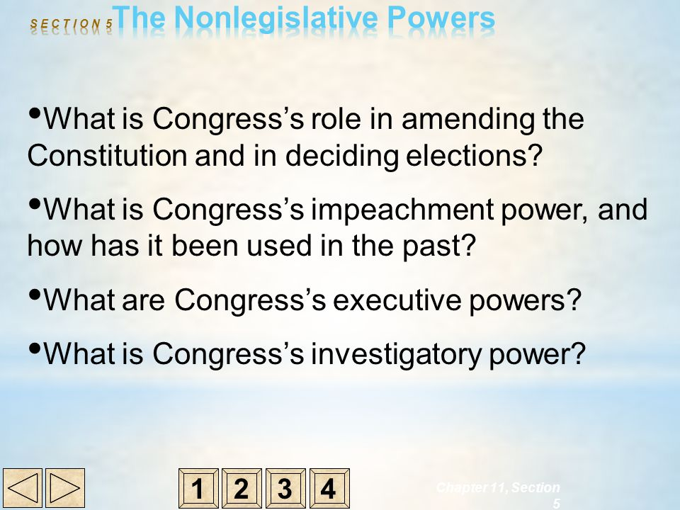 Chapter 11, Section 5 What is Congress's role in amending the Constitution and in deciding elections? What is Congress's impeachment power, and how ha