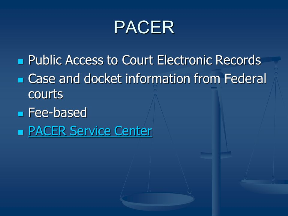 PACER Public Access to Court Electronic Records Public Access to Court Electronic Records Case and docket information from Federal courts Case and docket information from Federal courts Fee-based Fee-based PACER Service Center PACER Service Center PACER Service Center PACER Service Center