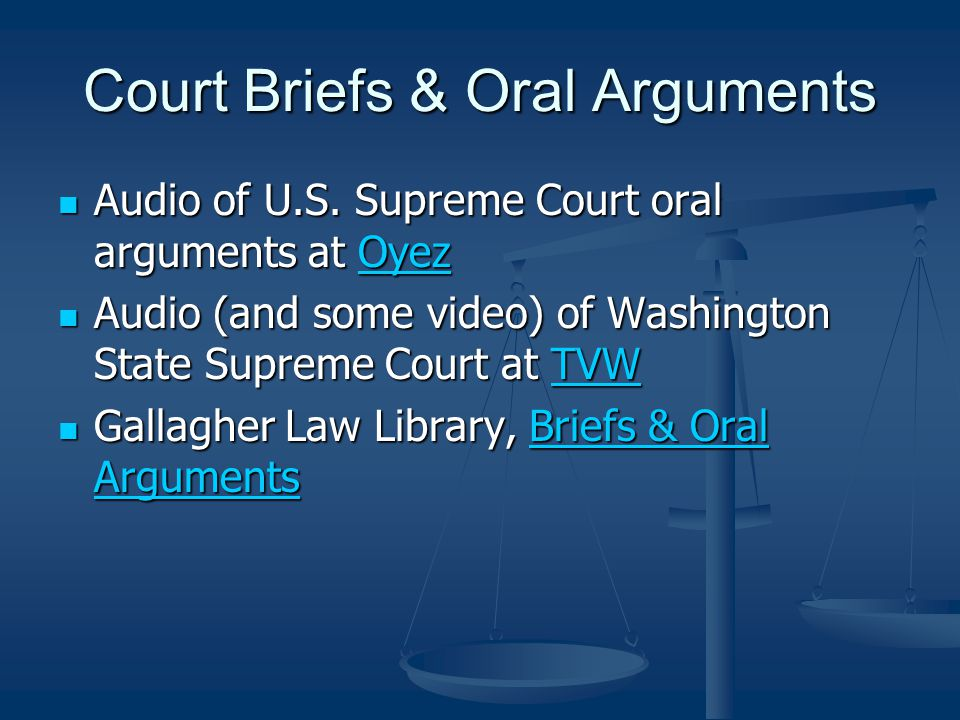 Court Briefs & Oral Arguments Audio of U.S. Supreme Court oral arguments at Oyez Audio of U.S.