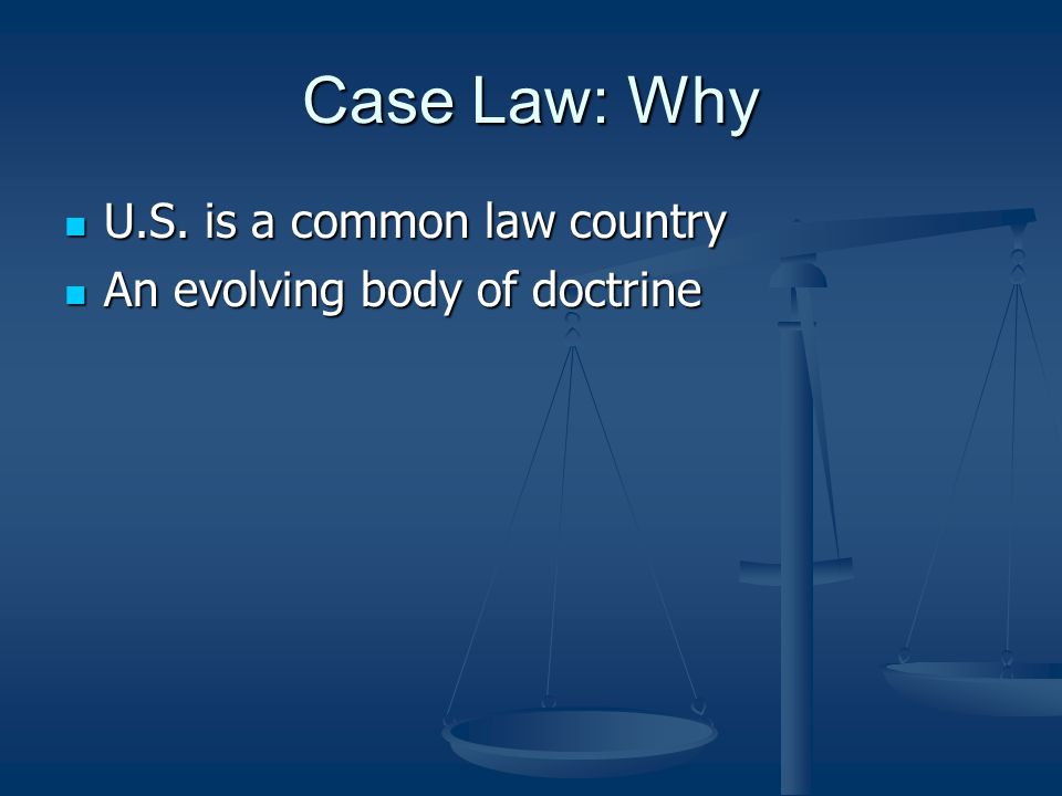 Case Law: Why U.S. is a common law country U.S.