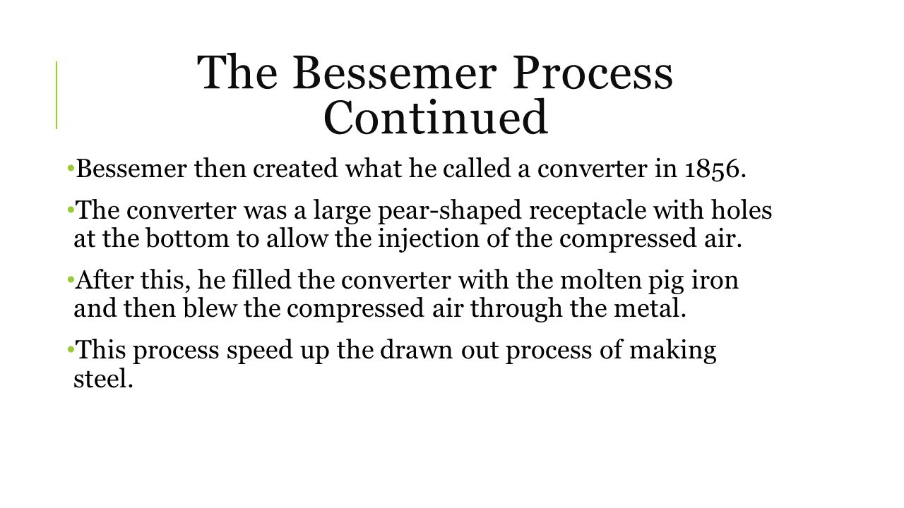 The Bessemer Process Continued Bessemer then created what he called a converter in 1856.
