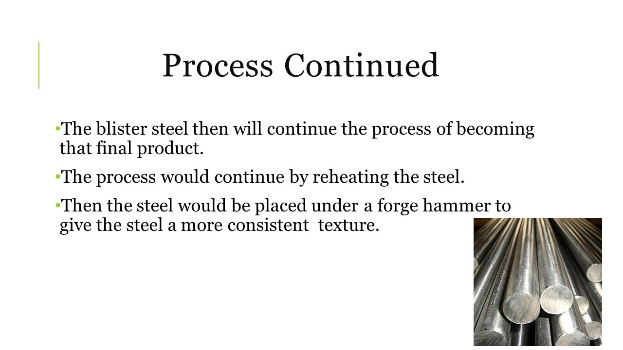 Process Continued Then the steel would continue the process to produce an outcome of a higher quality steel.