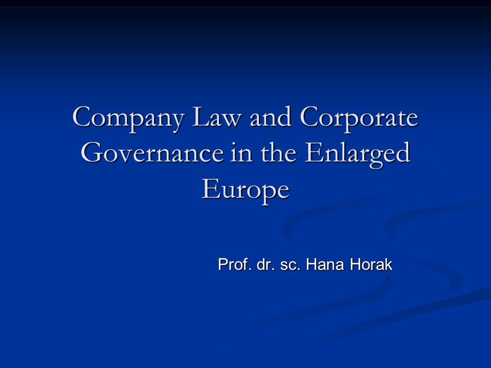 Company Law and Corporate Governance in the Enlarged Europe Prof. dr. sc. Hana Horak