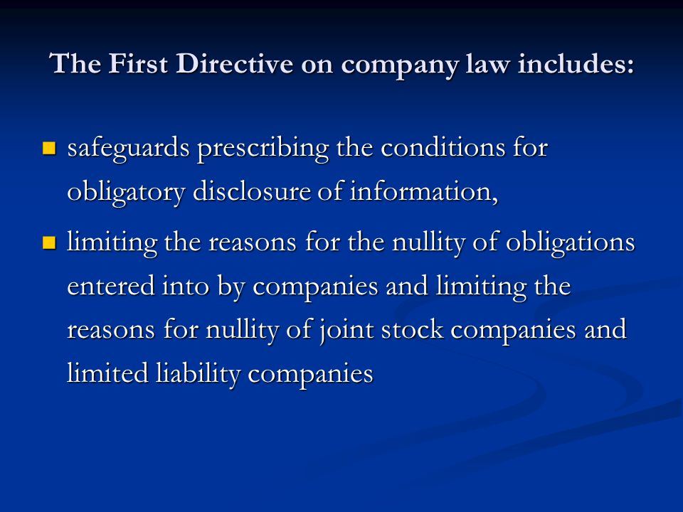 The First Directive on company law includes: safeguards prescribing the conditions for obligatory disclosure of information, safeguards prescribing th