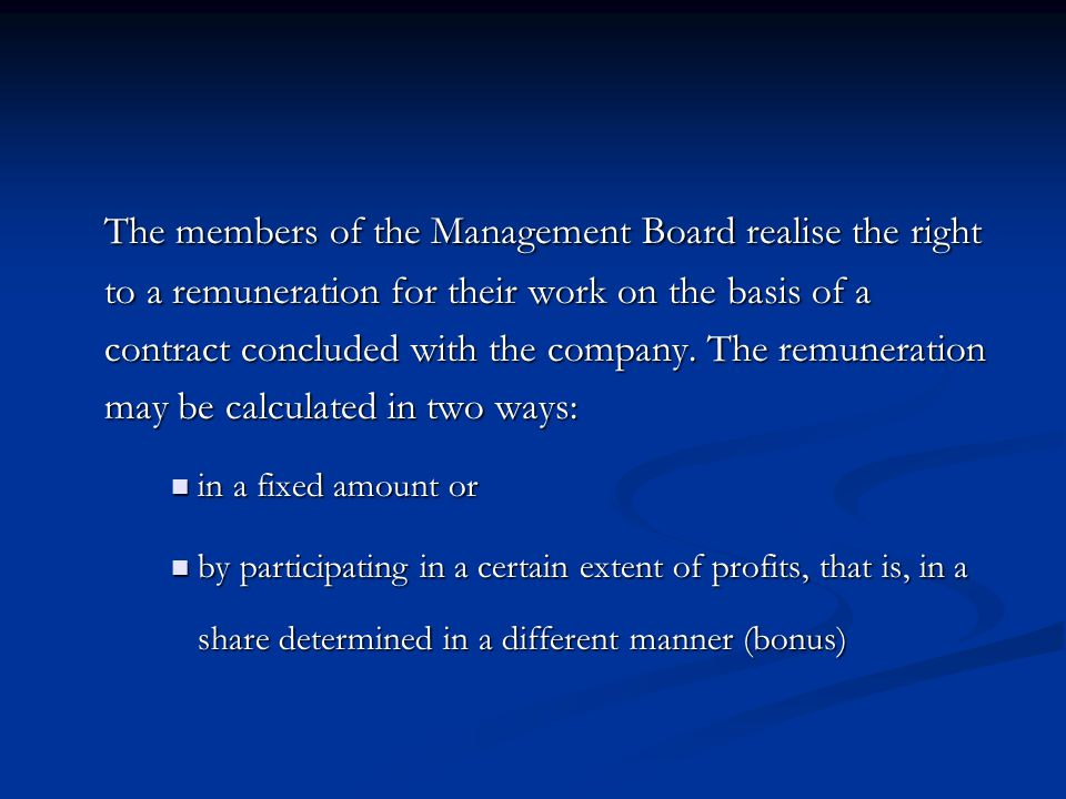 The members of the Management Board realise the right to a remuneration for their work on the basis of a contract concluded with the company.