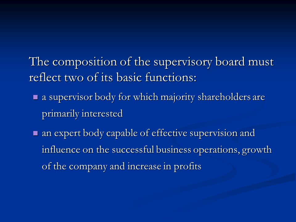 The composition of the supervisory board must reflect two of its basic functions: a supervisor body for which majority shareholders are primarily inte