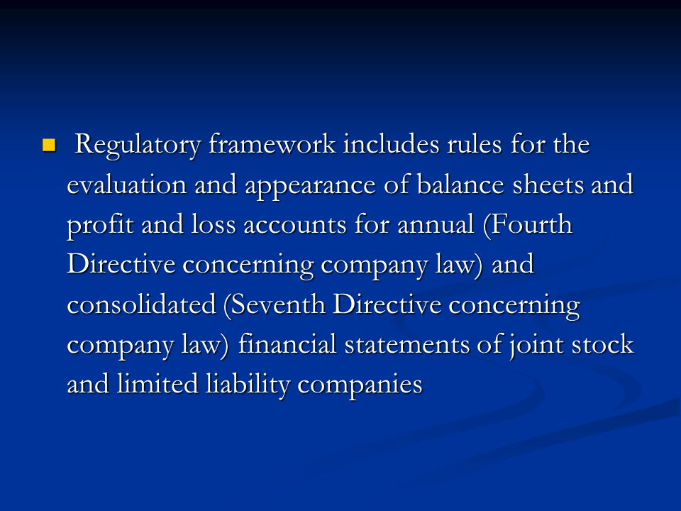 Regulatory framework includes rules for the evaluation and appearance of balance sheets and profit and loss accounts for annual (Fourth Directive conc