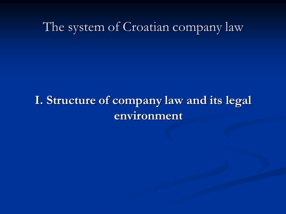 The system of Croatian company law I. Structure of company law and its legal environment