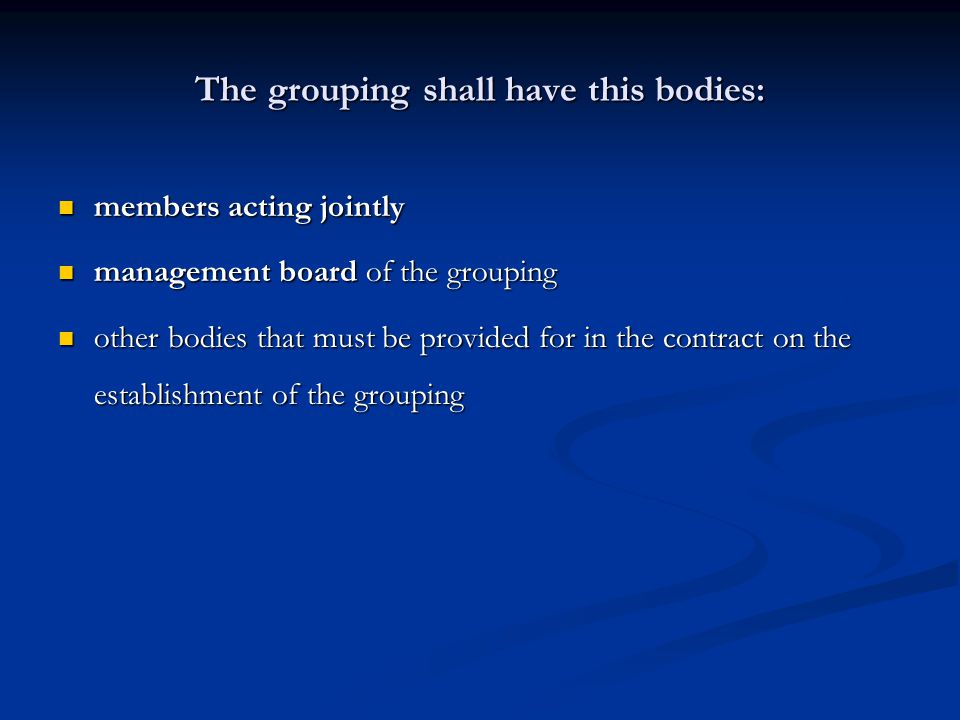 The grouping shall have this bodies: members acting jointly members acting jointly management board of the grouping management board of the grouping o