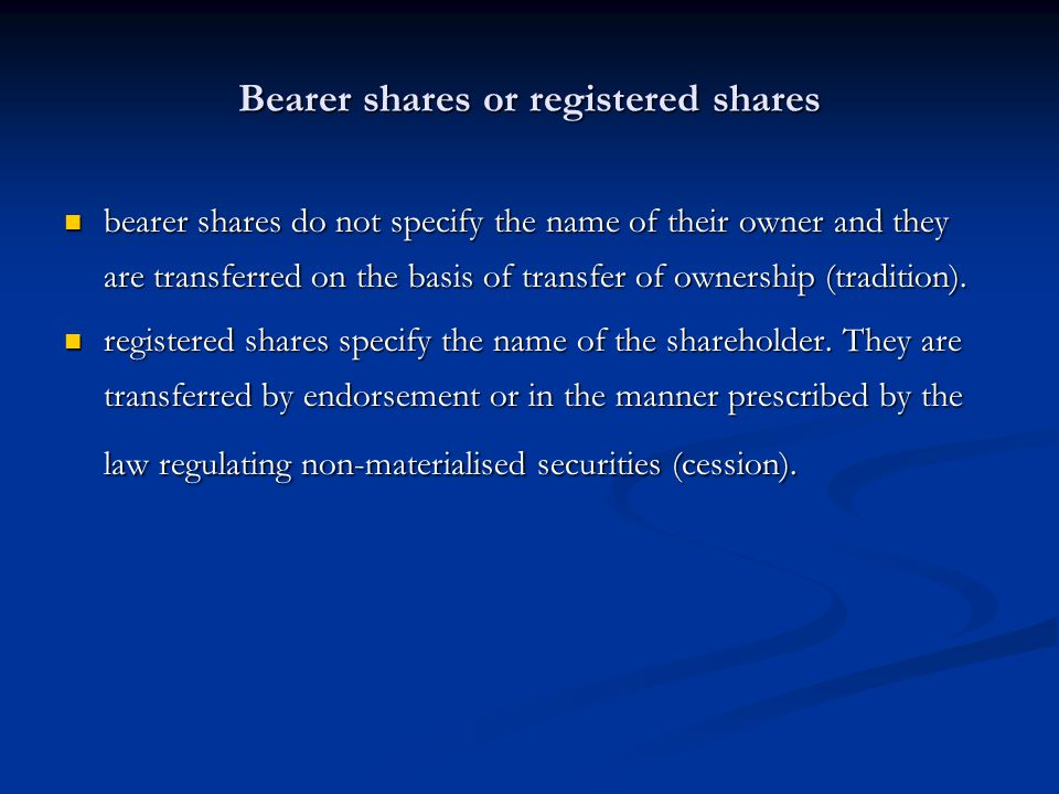 Bearer shares or registered shares bearer shares do not specify the name of their owner and they are transferred on the basis of transfer of ownership