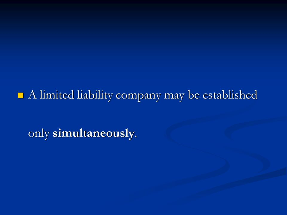 A limited liability company may be established only simultaneously.