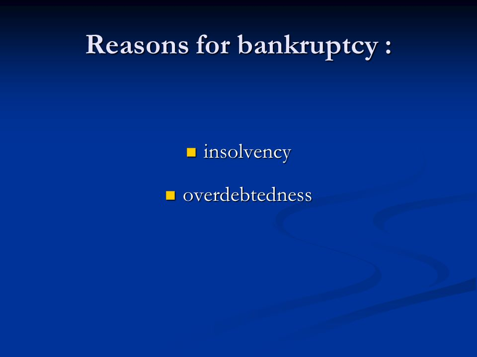 Reasons for bankruptcy : insolvency insolvency overdebtedness overdebtedness