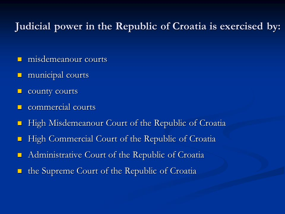 Judicial power in the Republic of Croatia is exercised by: misdemeanour courts misdemeanour courts municipal courts municipal courts county courts cou