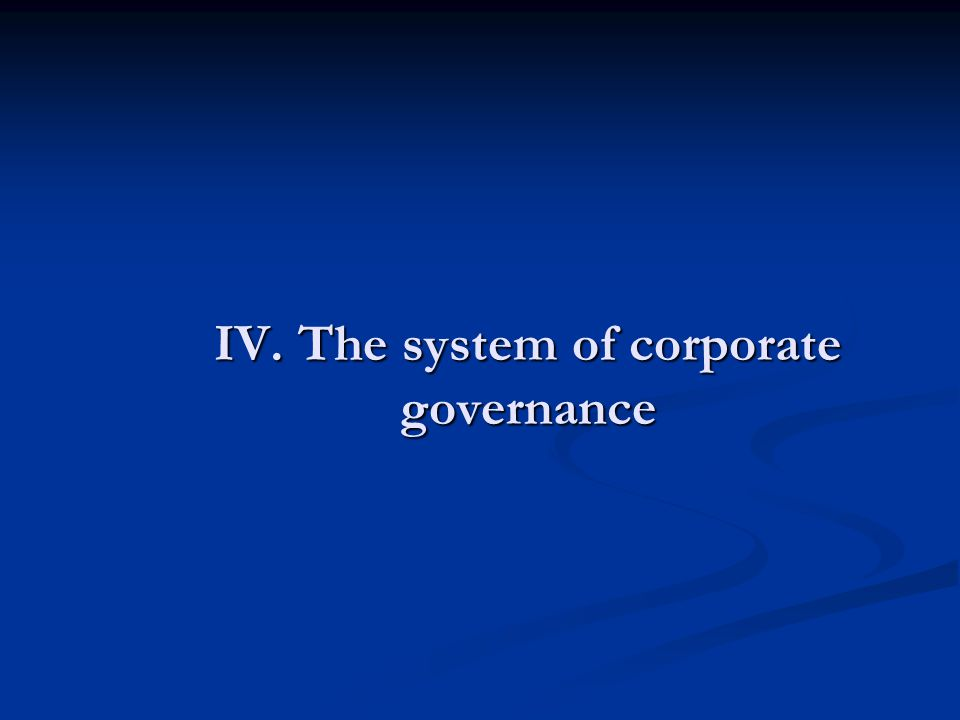 IV. The system of corporate governance