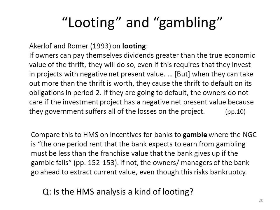 Akerlof and Romer (1993) on looting: If owners can pay themselves dividends greater than the true economic value of the thrift, they will do so, even